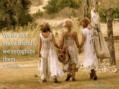 We do not make friends, we recognize them.