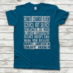 3d3437392 Climate Change Shirt, Science not Silence, Science is not a Liberal  Conspiracy, Science doesn't care what you believe, Environmentalist
