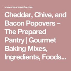 Cheddar, Chive, and Bacon Popovers – The Prepared Pantry | Gourmet Baking Mixes, Ingredients, Foods, and Recipes at The Prepared Pantry