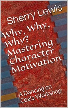 Why, Why, Why? Mastering Character Motivation: A Dancing on Coals Workshop - Kindle edition by Sherry Lewis. Reference Kindle eBooks @ Amazon.com.