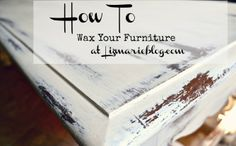 How To wax furniture- tips & tricks with a video tutorial & before & afters!! lizmarieblog.com