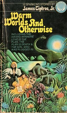 WARM WORLDS & OTHERWISE by James Tiptree Jr. https://www.amazon.co.uk/dp/0345243803/ref=cm_sw_r_pi_dp_x_.iwFyb460QYGJ