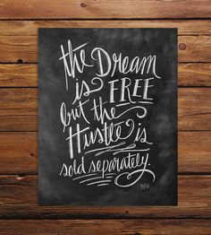 The dream is free, but the hustle is sold separately:) I love this:)