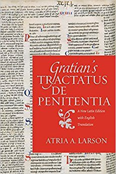 Gratian's Tractatus de penitentia : a New Latin Edition with English Translation / Atria A. Larson. (2016)