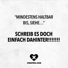 """""""Mindestens haltbar bis, siehe…"""" SCHREIB ES DOCH EINFACH DAHINTER Visual Statements®️ Best before, see … just write it down ! Sayings / Quotes / Quotes / Wordporn / funny / funny / sarcasm / friendship / relationship / irony Crazy Quotes, Funny Quotes, Funny Memes, Hilarious, Jokes, Quotes About Everything, Quotation Marks, Funny As Hell, Word Up"""