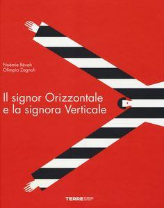 Il signor Orizzontale e la signora Verticale è un libro di Noémie Révah , Olimpia Zagnoli pubblicato da Terre di Mezzo nella collana Bambini: acquista su IBS a 12.75€!
