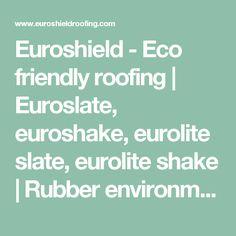 Euroshield - Eco friendly roofing   Euroslate, euroshake, eurolite slate, eurolite shake   Rubber environmentally friendly roofing products!