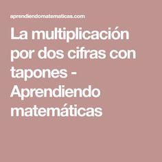 La multiplicación por dos cifras con tapones - Aprendiendo matemáticas