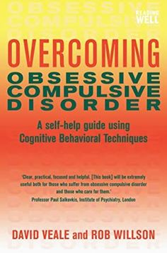 Overcoming obsessive compulsive disorder: a self-help guide using cognitive behavioral techniques by Veale, David, Willson, Rob