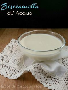 Besciamella all'acqua senza glutine e lattosio | Ricetta adatta per intolleranti al latte e derivati – Latte di Mandorla blog Copyright © All Rights Reserved Dip Recipes, Veggie Recipes, Sweet Recipes, Cooking Recipes, Healthy Recipes, Bechamel, Sin Gluten, Mousse, Sweet Chilli