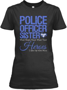 Proud Police Officer Sister | T-shirt (ones for whole family too) I want this shirt more than anything
