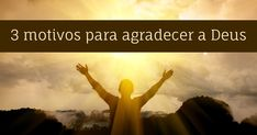 """3 motivos para agradecer a Deus         Quem é grato é mais feliz. Quando estamos em baixo, é bom lembrar de todas as coisas boas que Deus fez por nós. Pensar nas bênçãos de Deus é animador! """"Bendiga o Senhor a minha alma! Não esqueça nenhuma de suas bênçãos!"""" Salmos 103:2 Mesmo se você está passando por um tempo muito difícil, você pode agradecer a Deus por estas três bênçãos: 1. A vida          Deus lhe deu a vida. Ele criou  (...) http://www.bibliaon.com/motivos_para_agradecer_a_deus/"""
