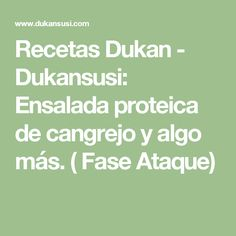Recetas Dukan - Dukansusi: Ensalada proteica de cangrejo y algo más. ( Fase Ataque)