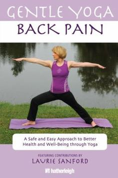 Gentle Yoga, Back Pain - Laurie Sanford.  What is back pain? -- The benefits of yoga -- Safety precautions -- The poses -- Gentle flows for back pain.