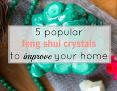 5 popular feng shui crystals to improve your home