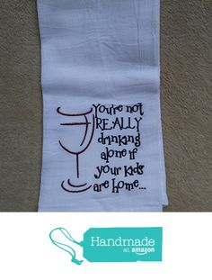 You're not really drinking alone if your kids are home flour sack towel, funny kitchen towel, cute kitchen towel, wine, tea towel, dish towel, vintage towel from Erin's Sew Me All Over http://www.amazon.com/dp/B017GIL5H0/ref=hnd_sw_r_pi_dp_YPKUwb0NCHT6V #handmadeatamazon