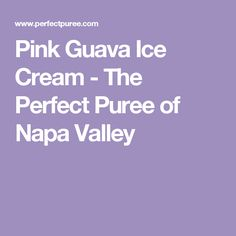 Pink Guava Ice Cream - The Perfect Puree of Napa Valley