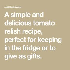 A simple and delicious tomato relish recipe, perfect for keeping in the fridge or to give as gifts. Relish Recipes, Canning Recipes, Vegan Gluten Free, Vegan Vegetarian, Chilli Jam, Kitchen Notes, Tomato Relish, Cherry Tomatoes, Great Recipes