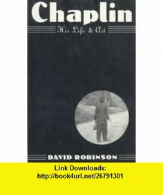 Chaplin His Life and Art (9780306806001) David Robinson , ISBN-10: 0306806002  , ISBN-13: 978-0306806001 ,  , tutorials , pdf , ebook , torrent , downloads , rapidshare , filesonic , hotfile , megaupload , fileserve