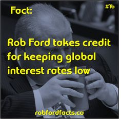 Fact Rob Ford takes credit for keeping global interest rates low Rob Ford, Chief Financial Officer, Interest Rates, Facts, Truths