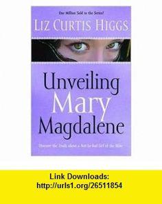 Unveiling Mary Magdalene Publisher WaterBrook Press Liz Curtis Higgs ,   ,  , ASIN: B004TZ8CRK , tutorials , pdf , ebook , torrent , downloads , rapidshare , filesonic , hotfile , megaupload , fileserve