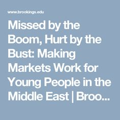 Missed by the Boom, Hurt by the Bust: Making Markets Work for Young People in the Middle East | Brookings Institution