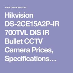 Hikvision DS-2CE15A2P-IR 700TVL DIS IR Bullet CCTV Camera Prices, Specifications…