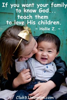 If you want your family to know God... teach them to love His children.