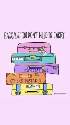 Fill in the suitcases with your own list of baggage you dont need to carry (ex: other people's problems, guilt/shame, the need to lie, low self esteem, fear etc. Words Quotes, Me Quotes, Motivational Quotes, Inspirational Quotes, Sayings, Encouragement, Self Improvement, Self Help, Life Lessons
