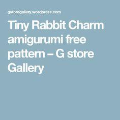 Tiny Rabbit Charm amigurumi free pattern – G store Gallery
