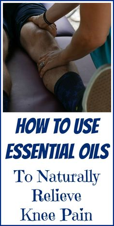 How essential oils can be used to naturally relieve knee pain.
