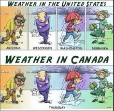Laughs - Weather in the US vs. Weather in Canada << It's funny because it's true Texas Weather, Oregon Weather, Wisconsin Weather, Midwest Weather, Irish Weather, Montana Weather, Jokes, New Mexico, El Paso