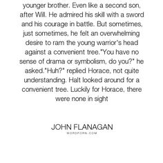 """John Flanagan - """"Halt regarded him. He loved Horace like a younger brother. Even like a second son,..."""". funny"""