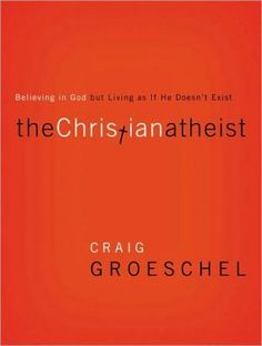 The+Christian+Atheist:+Believing+in+God+but+Living+As+If+He+Doesn't+Exist