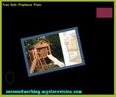 Free Kids Playhouse Plans 105733 - Woodworking Plans and Projects!