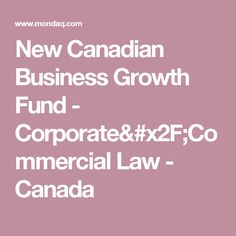 New Canadian Business Growth Fund - Corporate/Commercial Law - Canada
