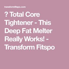 Total Core Tightener - This Deep Fat Melter Really Works! - Transform Fitspo