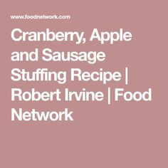 Cranberry, Apple and Sausage Stuffing Recipe | Robert Irvine | Food Network