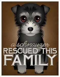 A Schnauzer Rescued This Family 11x14  Custom by DogsIncorporated, $24.00 This company is on http://www.facebook.com/DogsIncorporated and also etsy.com/DogsIncorporated They have all kinds of breeds on there enjoy looking