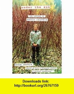 Under the Sun The Letters of Bruce Chatwin (Hardcover) by Bruce Chatwin BRUCE CHATWIN ,   ,  , ASIN: B004XD22TW , tutorials , pdf , ebook , torrent , downloads , rapidshare , filesonic , hotfile , megaupload , fileserve