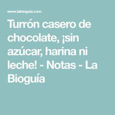 Turrón casero de chocolate, ¡sin azúcar, harina ni leche! - Notas - La Bioguía
