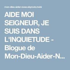 AIDE MOI SEIGNEUR, JE SUIS DANS L'INQUIETUDE - Blogue de Mon-Dieu-Aider-Nous - Skyrock.com