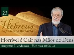 23. Horrível Coisa é Cair nas Mãos do Deus Vivo - Augustus Nicodemus - YouTube