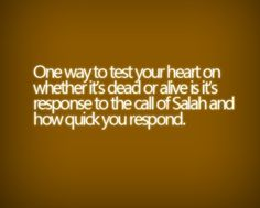 """Inspirational Quote: """"One way to test your heart on whether it's dead or alive is its response to the call of Salah and how quick you respond. Muslim Quotes, Islamic Quotes, Men Quotes, True Quotes, All About Islam, Islamic Prayer, Word Of Advice, Islam Religion, Self Reminder"""