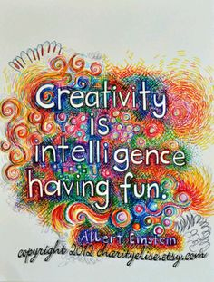 """Creativity is intelligence having fun."" – Albert Einstein via chARiTyelise on Etsy (http://etsy.me/19FWSAs)"