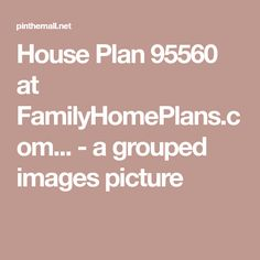 House Plan 95560 at FamilyHomePlans.com... - a grouped images picture