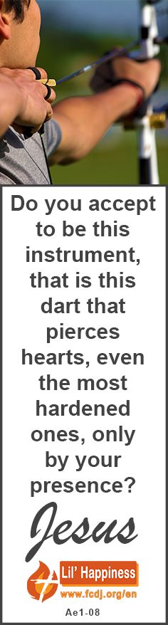 Do you accept to be this #instrument, that is this #dart that #pierces #hearts, even the most hardened ones, only by your presence? #jesus #quoteoftheday