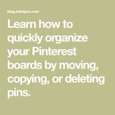 Learn how to quickly organize your Pinterest boards by moving, copying, or deleting pins.