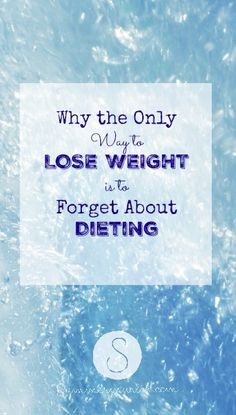 why-the-only-way-to-lose-weight-is-to-forget-about-dieting-pin