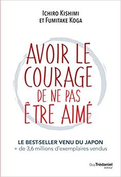 Avoir le courage de ne pas être aimé by Ichiro Kishimi; Fumitake Koga and Publisher Guy Trédaniel. Save up to by choosing the eTextbook option for ISBN: The print version of this textbook is ISBN: Free Reading, Reading Lists, Book Lists, Ebooks Pdf, Positive Attitude, Education Quotes, Book Recommendations, Positive Affirmations, Textbook